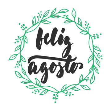Feliz agosto - happy august in spanish, hand drawn latin summer month lettering quote with seasonal wreath isolated on the white background. Fun brush ink inscription for greeting card or posters.