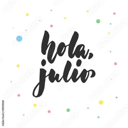 Hola, Julio   Hello, July In Spanish, Hand Drawn Latin Lettering Quote With
