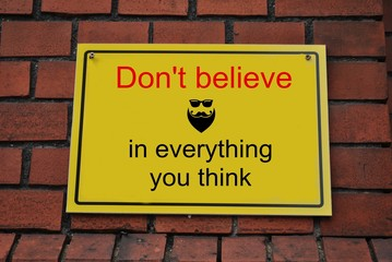 Don't believe in everything you think