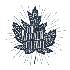 "Hand drawn maple leaf textured vector illustration and ""Don't be afraid to fall"" lettering."