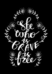 She who is brave is free. Motivational quote.