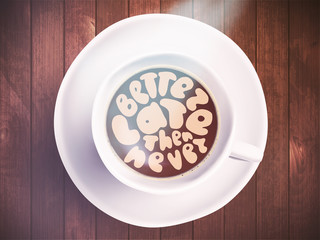 Coffee cup with time lettering about better late then never on realistic wooden background. Cappuccino from above with motivation quote. Top view of espresso cup with morning motivation.