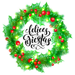 Felices Fiestas Spanish Happy Holidays hand drawn calligraphy and holly wreath decoration with golden lights garland frame for holiday greeting card background template. Vector Christmas tree ornament