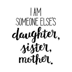 I AM SOMEONE ELSE′S DAUGHTER, SISTER, MOTHER. hand lettering poster