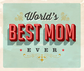 Vintage style postcard - World's Best Mom Ever - Grunge effects can be easily removed for a clean, brand new sign. For your print and web messages : greeting cards, banners, t-shirts.
