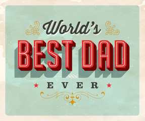 Vintage style postcard - World's Best Dad Ever - Grunge effects can be easily removed for a clean, brand new sign. For your print and web messages : greeting cards, banners, t-shirts.