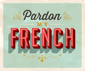 Vintage style Idiom postcard - Pardon My French - Grunge effects can be easily removed for a clean, brand new sign. For your print and web messages : greeting cards, banners, t-shirts.