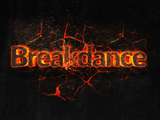 Breakdance Fire text flame burning hot lava explosion background.