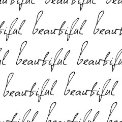 "Calligraphic Inscription ""beautiful"". Seamless pattern background abstract handwritten text, postcard of a declaration of love, valentines card, beauty card. Freehand drawing vector seamless pattern."