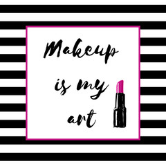 "Poster with inscription ""Makeup is my art"". Hand drawn lettering and Hand drawn makeup pink lipstick in a pink frame on a black and white striped background . Inspirational vector typography"