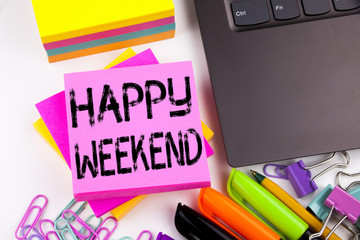 Writing text showing Happy Weekend made in the office with surroundings such as laptop, marker, pen. Business concept for Holiday Day Off Celebration Workshop white background with copy space