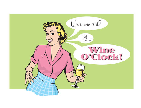 Wine O'Clock Retro Housewife Vector Graphic. Vector illustration of sassy retro woman announcing that it is wine oclock. Vintage 1950s style graphics.
