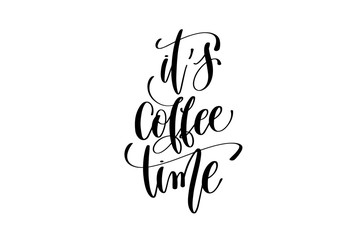 it's coffee time hand lettering inscription positive quote