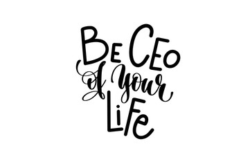 be ceo of your life hand lettering inscription