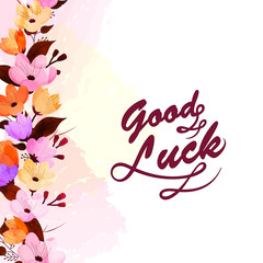 Beautiful colorful flowers decorated background with text Good Luck.