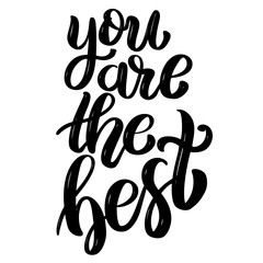 You are the best. Hand drawn motivation lettering quote. Design element for poster, banner, greeting card. Vector illustration