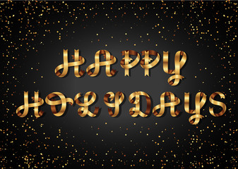 happy holidays gold sign, on black background. Golden ribbon. Festive lettering, inscription. Greeting Card.