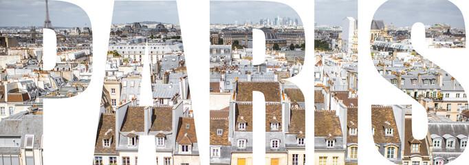 Paris letters filled with cityscape picture of Paris city, France