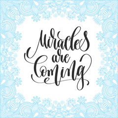 miracles are coming - hand lettering inscription on froze decora