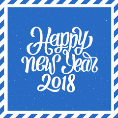 Happy New Year 2018 hand lettering on vintage background with blue and white striped frame. Vector holiday illustration