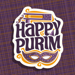 Vector logo for Happy Purim, poster with carnival mask and noise maker toy for jewish holiday, original font for greeting quote happy purim, masquerade mustache, hat and grogger on purple background.