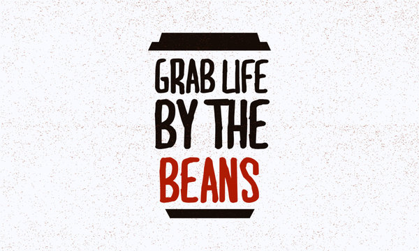 Grab Life By The Beans (Coffee Quote Vector Illustration)