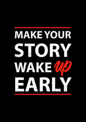 Make your story wake up early Fashion Slogan for T-shirt with lettering and apparels graphic vector Print.