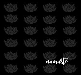 Mindful Saying:  Namaste with Lotus Flowers on black background