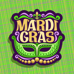 Vector logo for Mardi Gras Carnival, poster with venetian masquerade mask, symbol fleur de lis, original font for festive text mardi gras on green abstract background, sign for carnival in New Orleans
