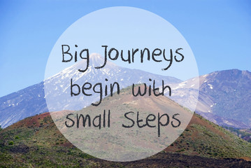 Vulcano Mountain, Quote Big Journeys Begin Small Steps