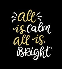 All Is Calm All Is Bright. Christmas typographic design with ink hand lettering phrase