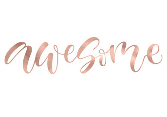 Awesome. Beautiful fashion greeting card calligraphy metallic rose gold text. Handwritten invitation T-shirt print or paper design. Modern brush lettering white background isolated vector phrase.