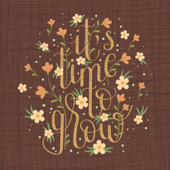 """Hand drawn lettering """"It's time to grow"""""""