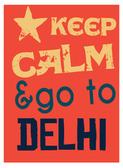 Keep calm and go to Delhi poster. Message for tourism business.