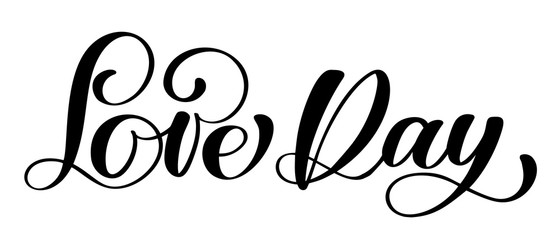 Love Day postcard Wedding text. Phrase for Valentines day. Ink illustration. Modern brush calligraphy. Isolated on white background