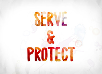 Serve & Protect Concept Painted Watercolor Word Art