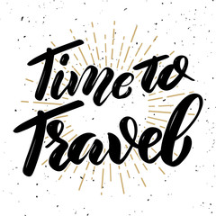 Time to travel .Hand drawn motivation lettering quote. Design element for poster, banner, greeting card. Vector illustration