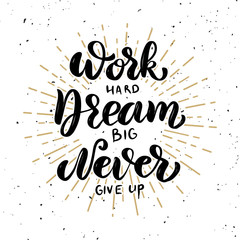 Work hard, dream big, never give up. Hand drawn motivation lettering quote.