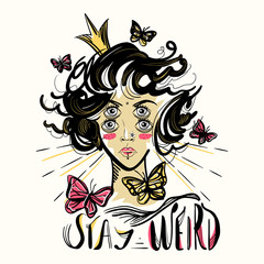Hand drawn portrait of the extraordinary girl with four eyes in crown surrounding with butterflies. Stay weird lettering inspirational quote, tattoo, print or poster