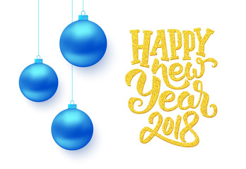 Happy New Year 2018 gold typographic text isolated on white background with blue Christmas balls. Vector illustration for holidays with modern lettering