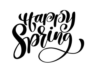 Happy Spring. Hand drawn calligraphy and brush pen lettering. design for holiday greeting card and invitation of seasonal spring holiday. Fun brush ink typography for photo overlays, t-shirt print