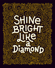 Inspiration quote. Shine bright like a diamond lettering inspirational poster.