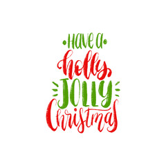 Have A Holly Jolly Christmas lettering. Vector New Year calligraphic illustration. Happy Holidays greeting card etc.