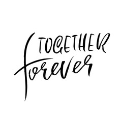 Together forever. Handdrawn calligraphy for Valentine day. Ink illustration. Modern dry brush lettering. Vector illustration.