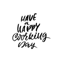 Have a happy working day. Dry brush lettering. Modern calligraphy. Ink vector illustration.