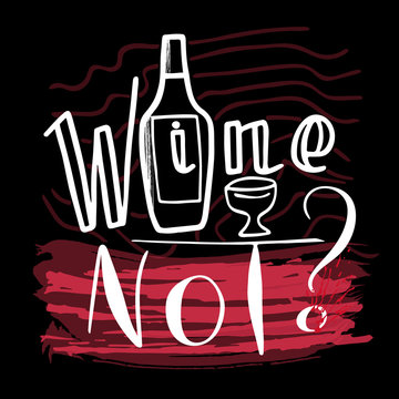 Wine not? Funny saying for posters, cafe  and bar, t-shirt design. Brush calligraphy. Hand illustration  of wine glasses on an abstract background. Vector design.