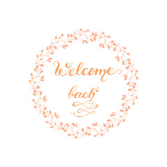 Greeting card design with lettering Welcome back. Vector illustration.