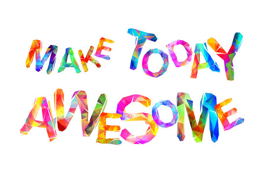 Make today awesome. Vector triangular letters