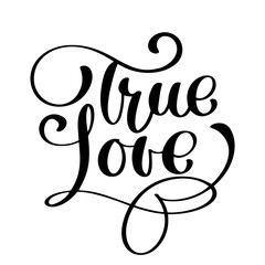 handwritten inscription True LOVE Happy Valentines day card, romantic quote for design greeting cards, tattoo, holiday invitations, photo overlays, t-shirt print, flyer, poster design