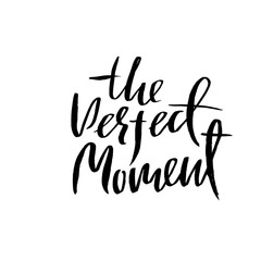 The perfect moment. Dry brush lettering. Modern calligraphy. Ink vector illustration.
